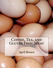 Coffee, Tea, and Gluten Free: Meat ebook by April Brown
