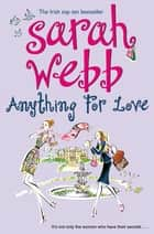 Anything For Love ebook by Sarah Webb