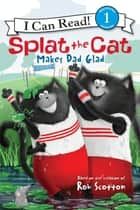 Splat the Cat Makes Dad Glad ebook by Rob Scotton, Rob Scotton