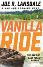 Vanilla Ride - Hap and Leonard Book 7 ebook by Joe R. Lansdale