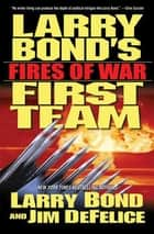 Larry Bond's First Team: Fires of War eBook by Larry Bond, Jim DeFelice