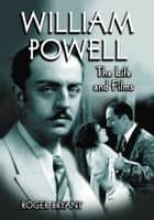 William Powell: The Life and Films ebook by Roger Bryant
