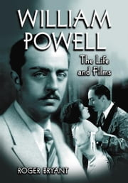 William Powell - The Life and Films ebook by Roger Bryant