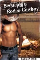Seducing a Rodeo Cowboy (Alpha Cowboy) ebook by Carmen Cole