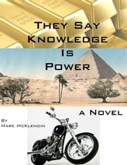 They say knowledge is power ebook by Mark McKlendin