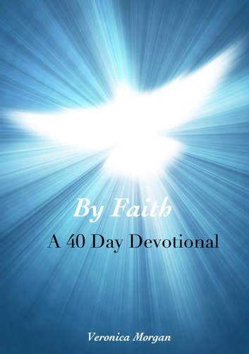 By Faith: A 40 Day Devotional - Drawing Closer to God ebook by Veronica Morgan,L.N. Thompson,Carrie Holland