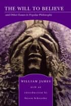 The Will to Believe (Barnes & Noble Library of Essential Reading) - and Other Essays in Popular Philosophy ebook by Steven Schroeder, William James