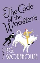 The Code of the Woosters - (Jeeves & Wooster) ebook by P G Wodehouse