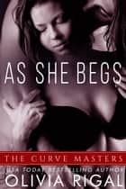As She Begs ebook by Olivia Rigal