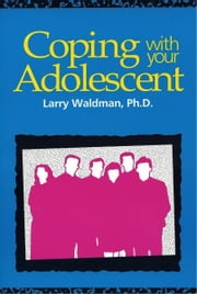 Coping with your Adolescent ebook by Larry Waldman