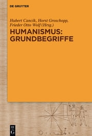 Humanismus: Grundbegriffe ebook by Hubert Cancik,Horst Groschopp,Frieder Otto Wolf