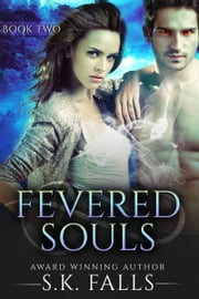 Fevered Souls Book 2 ebook by S.K. Falls