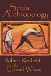 Social Anthropology - Robert Redfield ebook by Clifford Wilcox