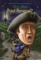 Who Was Paul Revere? eBook by John O'Brien, Roberta Edwards, Who HQ
