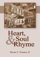 Heart, Soul & Rhyme ebook by III Runas C. Powers