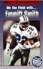 Emmitt Smith - In the Huddle with... ebook by Matt Christopher, The #1 Sports Writer for Kids