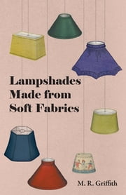Lampshades Made from Soft Fabrics ebook by M. R. Griffith