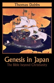 Genesis in Japan - The Bible Beyond Christianity ebook by Thomas Dabbs