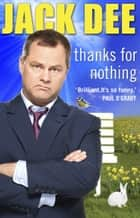 Thanks For Nothing 電子書 by Jack Dee