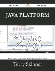 Java Platform 278 Success Secrets - 278 Most Asked Questions On Java Platform - What You Need To Know ebook by Terry Skinner
