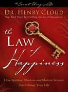 The Law of Happiness - How Ancient Wisdom and Modern Science Can Change Your Life ebook by Dr. Henry Cloud