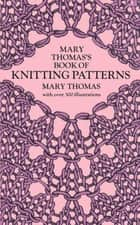 Mary Thomas's Book of Knitting Patterns ebook by Mary Thomas