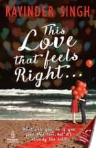 This Love that Feels Right . . . ebook by Ravinder Singh