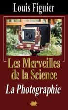 Les Merveilles de la science/La Photographie ebook by Louis Figuier