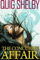 The Concubine Affair ebook by Quig Shelby