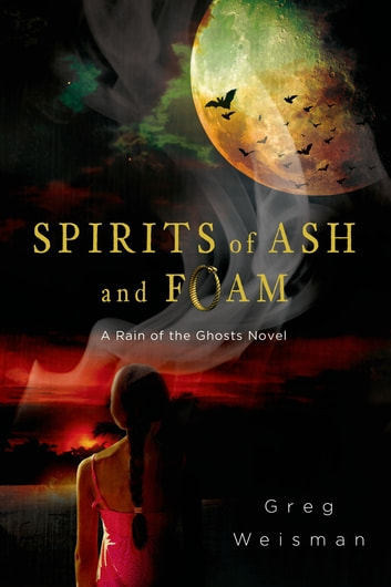 Spirits of Ash and Foam - A Rain of the Ghosts Novel ebook by Greg Weisman