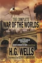 The Complete War of the Worlds ebook by H.G. Wells, Edward P. Serviss