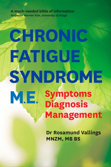Chronic Fatigue Syndrome M.E. - Symptoms, Diagnosis, Management ebook by Dr Rosamund Vallings MNZM, MB BS