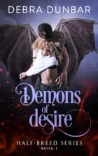 Demons of Desire ebook by Debra Dunbar