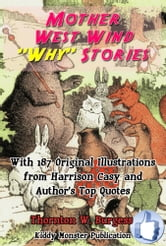 Mother West Wind Why Stories - With 187 Original Illustrations from Harrison Cady and Top Quotes ebook by Thornton W. Burgess