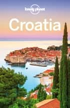 Lonely Planet Croatia ebook by Lonely Planet