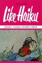 Like Haiku ebook by Don Raye