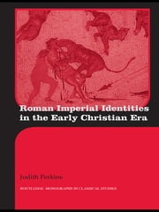 Roman Imperial Identities in the Early Christian Era ebook by Judith Perkins