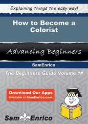 How to Become a Colorist ebook by Jani Thatcher,Sam Enrico