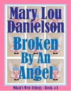 Broken By An Angel ebook by Mary Lou Danielson