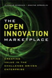 The Open Innovation Marketplace - Creating Value in the Challenge Driven Enterprise ebook by Alpheus Bingham,Dwayne Spradlin