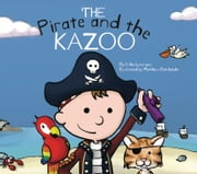 The Pirate and the Kazoo ebook by Erika Cebulski Levesque,Matthew Batchelder