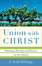 Union with Christ ebook by J. Todd Billings