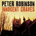 Innocent Graves - A Novel of Suspense audiobook by Peter Robinson