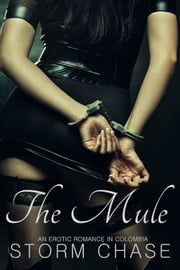 The Mule: An Erotic Romance in Colombia ebook by Storm Chase