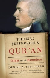 Thomas Jefferson's Qur'an - Islam and the Founders ebook by Denise A. Spellberg