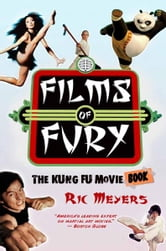 Films of Fury - The Kung Fu Movie Book ebook by Ric Meyers
