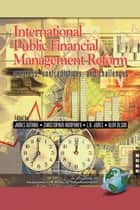 International Public Financial Management Reform ebook by James Guthrie,Christopher Humphrey,Lawrence R. Jones,Olov Olson