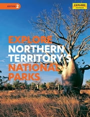 Explore Northern Territory's National Parks ebook by Explore Australia Publishing
