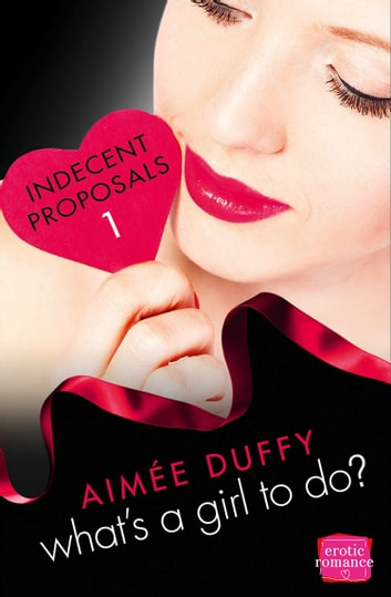 What's a Girl to Do?: (A Novella) (Indecent Proposals, Book 1) ebook by Aimee Duffy