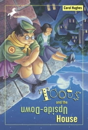 Toots and the Upside-Down House ebook by Carol Hughes,J. Garett Sheldrew